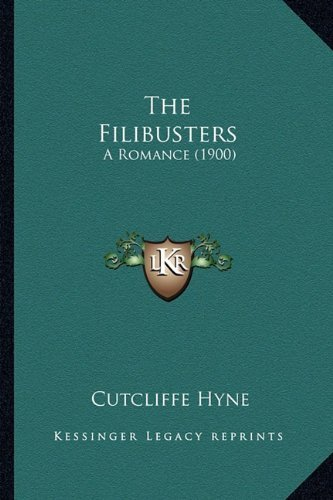 The Filibusters: A Romance (1900) by Hyne, Cutcliffe published by Kessinger Publishing, LLC (2010) [Paperback] PDF