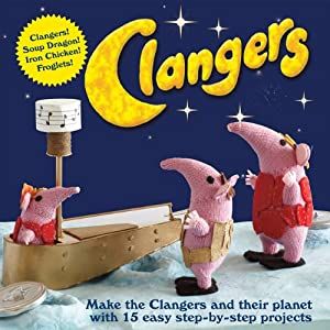 Clangers: Make the Clangers and Their Planet with 15 Easy Step-by-step Projec...