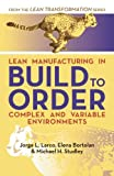 img - for Lean Manufacturing in Build to Order, Complex and Variable Environments (Lean Transformation) (Volume 3) book / textbook / text book