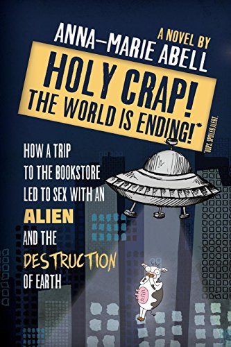 Holy Crap! the World Is Ending!: How a Trip to the Bookstore Led to Sex with an Alien and the Destruction of Earth (Anunnaki Chronicles) [Abell, Anna-Marie] (Tapa Blanda)