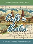 Learn German With Stories: Caf� in Be...