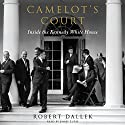 Camelot's Court: Inside the Kennedy White House Audiobook by Robert Dallek Narrated by James Lurie