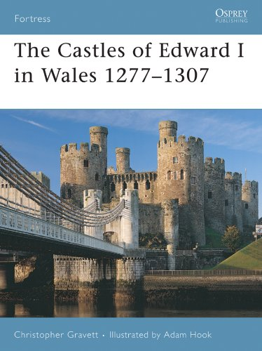 Christopher Gravett  Adam Hook - The Castles of Edward I in Wales 1277-1307