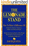 The Lemonade Stand: How to Make a Difference 101: The how to guide for everyone, including students, looking for volunteer opportunities, volunteer work, community service, and giving back