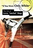 "Donald Spivey, ""'If You Were Only White': The Life of Leroy 'Satchel' Paige"" (University of Missouri Press, 2012)"