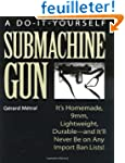 A Do-It-Yourself Submachine Gun: It's...