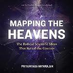 Mapping the Heavens: The Radical Scientific Ideas That Reveal the Cosmos | Priyamvada Natarajan