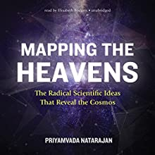 Mapping the Heavens: The Radical Scientific Ideas That Reveal the Cosmos Audiobook by Priyamvada Natarajan Narrated by Elisabeth Rodgers
