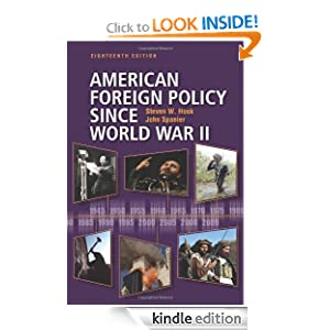 American Foreign Policy Since WW II (American Foreign Policy Since World War II) Steven W. Hook and John Spanier