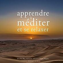 Apprendre à méditer et à se relaxer | Livre audio Auteur(s) : John Mac Narrateur(s) : Florence Dupuy Alayrac