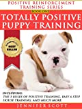Totally Positive Puppy Training (Positive Reinforcement Dog Training Series: Book 1)