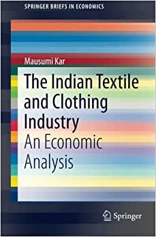 The Indian Textile And Clothing Industry: An Economic Analysis (SpringerBriefs In Economics)