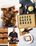 Josey Baker Bread: Get Baking. Make G...