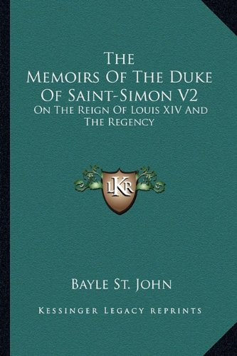 The Memoirs of the Duke of Saint-Simon V2: On the Reign of Louis XIV and the Regency