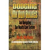 Dodging My Own Bullets: And Navigating Our Health Care System ~ Mark McRude