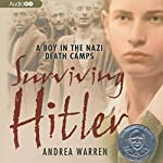 Surviving Hitler: A Boy in the Nazi Death Camps | Andrea Warren