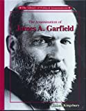 The Assassination of James A. Garfield (Library of Political Assassinations)