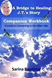 A Bridge to Healing: J.T.s Story Companion Workbook