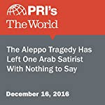 The Aleppo Tragedy Has Left One Arab Satirist With Nothing to Say | Carol Hills