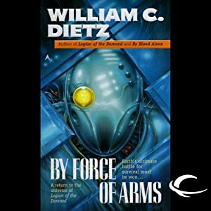 By Force of Arms: Legion of the Damned, Book 4 | [William C. Dietz]