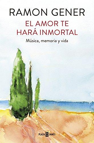 El amor te hará inmortal: Música, memoria y vida (OBRAS DIVERSAS)