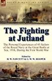 img - for The Fighting at Jutland: the Personal Experiences of 45 Sailors of the Royal Navy at the Great Battle at Sea, 1916, During the First World War book / textbook / text book