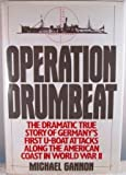Operation Drumbeat: The Dramatic True Story of Germany's First U-Boat Attacks Along the American Coast in World War II