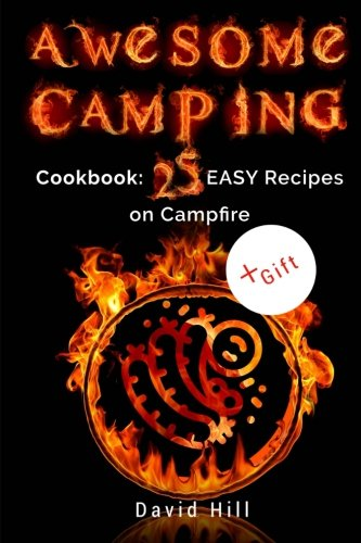 Awesome camping. Cookbook: 25 easy recipes on campfire. by David Hill