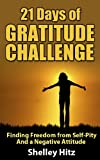 21 Days of Gratitude Challenge:  Finding Freedom from Self-Pity and a Negative Attitude (A Life of Gratitude)
