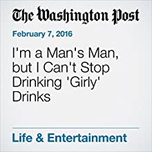 I'm a Man's Man, but I Can't Stop Drinking 'Girly' Drinks Other by Jim Webster Narrated by Jill Melancon