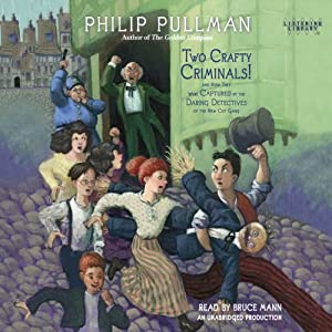 Two Crafty Criminals!: and how they were Captured by the Daring Detectives of the New Cut Gang | [Philip Pullman]