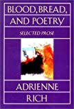 By Adrienne Rich Blood, Bread, and Poetry: Selected Prose 1979-1985 (Norton Paperback) (Reissue)