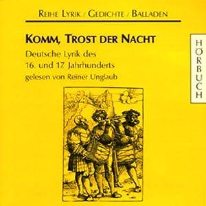 Komm, Trost der Nacht. Deutsche Lyrik des 16. und 17. Jahrhunderts Hörbuch
