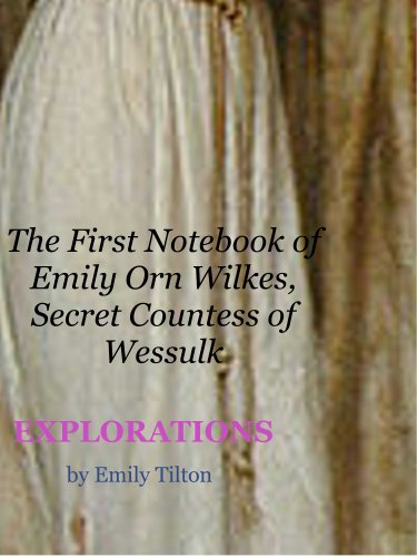Emily Tilton - Explorations: The First Notebook of Emily Orn Wilkes, Secret Countess of Wessulk (EXPLORATIONS Victorian Notebooks)