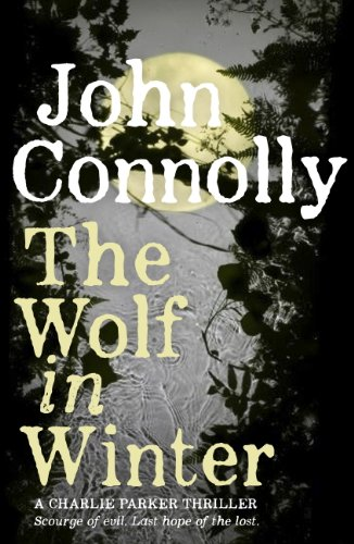 John Connolly - The Wolf in Winter: A Charlie Parker Thriller: 12