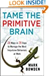 Tame the Primitive Brain: 28 Ways in...