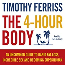 The 4-Hour Body: An uncommon guide to rapid fat-loss, incredible sex and becoming superhuman Audiobook by Tim Ferriss Narrated by Zach McLarty
