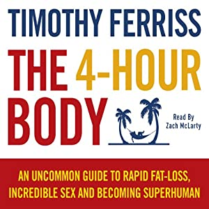 The 4-Hour Body: An uncommon guide to rapid fat-loss, incredible sex and becoming superhuman | [Timothy Ferris]