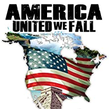 America: United We Fall  by Dan Dicks Narrated by Dan Dicks, Robert Pastor, Allan Gotlieb, Herbert Grubel, John Manley, Luke Rudkowski