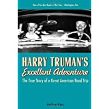 Harry Truman's Excellent Adventure: The True Story of a Great American Road Trip ~ Matthew Algeo
