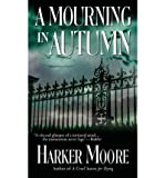 img - for { [ A MOURNING IN AUTUMN ] } Moore, Harker ( AUTHOR ) May-01-2005 Paperback book / textbook / text book