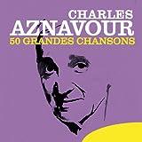 Charles Aznavour: 50 Grandes chansons