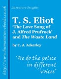 T S Eliot: 'The Love Song of J Alfred Prufrock' and 'The Waste Land' (Literature Insights)