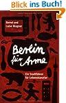 Berlin f�r Arme: Ein Stadtf�hrer f�r...
