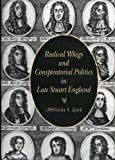 Radical Whigs and Conspiratorial Politics in Late Stuart England