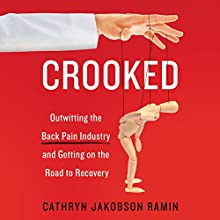 Crooked: Outwitting the Back Pain Industry and Getting on the Road to Recovery | Livre audio Auteur(s) : Cathryn Jakobson Ramin Narrateur(s) : Cathryn Jakobson Ramin
