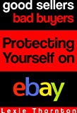 Good Sellers, Bad Buyers: Protecting Yourself on eBay