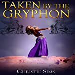 Taken by the Gryphon | Christie Sims,Alara Branwen
