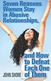 img - for Seven Reasons Women Stay in Abusive Relationships: And How to Defeat Each One of Them book / textbook / text book