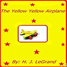The Yellow Yellow Airplane (       UNABRIDGED) by Henry LeGrand lll Narrated by Donald Eugene Kinsley